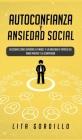 Autoconfianza y ansiedad social: Descubre cómo superar la timidez y la ansiedad a través del amor propio y la compasión Cover Image