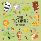 Count the animals for toddler: A Fun Educational Puzzle Book for toddlers 2-6 Year Old, book count education for kids 2 years and up Cover Image