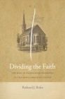 Dividing the Faith: The Rise of Segregated Churches in the Early American North (Early American Places #17) Cover Image