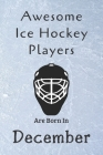 Awesome Ice Hockey Players Are Born In December: Notebook Gift For Hockey Lovers-Hockey Gifts ideas Cover Image