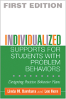 Individualized Supports for Students with Problem Behaviors: Designing Positive Behavior Plans (The Guilford School Practitioner Series) Cover Image