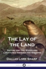 The Lay of the Land: Nature and the Woodland Creatures through the Seasons Cover Image