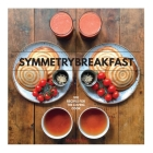 SymmetryBreakfast: 100 Recipes for the Loving Cook Cover Image