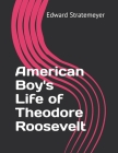 American Boy's Life of Theodore Roosevelt Cover Image