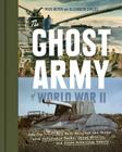 The Ghost Army of World War II: How One Top-Secret Unit Deceived the Enemy with Inflatable Tanks, Sound Effects, and Other Audacious Fakery Cover Image