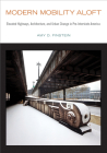 Modern Mobility Aloft: Elevated Highways, Architecture, and Urban Change in Pre-Interstate America (Urban Life, Landscape and Policy) Cover Image