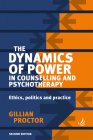 The Dynamics of Power in Counselling and Psychotherapy 2nd Edition: Ethics, Politics and Practice Cover Image