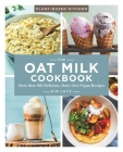 The Oat Milk Cookbook, Volume 1: More Than 100 Delicious, Dairy-Free Vegan Recipes Cover Image