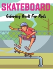 SkateBoard Coloring Book for Kids: A Coloring Activity Book for Skateboarding boys and girls Who Love to Color Skate Board. Cover Image