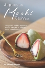 Japanese Mochi Recipe Cookbook: Delightful Sweet Japanese Mochi Recipes to Satisfy Your Sweet Tooth! Cover Image