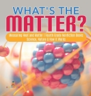 What's the Matter?- Measuring Heat and Matter - Fourth Grade Nonfiction Books - Science, Nature & How It Works Cover Image