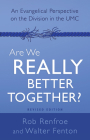 Are We Really Better Together? Revised Edition: An Evangelical Perspective on the Division in the Umc Cover Image