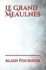 Le Grand Meaulnes: Le narrateur, François Seurel, raconte l'histoire d'Augustin Meaulnes, un de ses anciens camarades de classe qui est d Cover Image