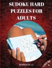 Sudoku Hard Puzzles for Adults Volume 1: Total 200 Challenging Sudoku Puzzles To Solve I Big Book Of Sudoku For Advanced Players I Includes Solutions Cover Image