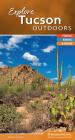 Explore Tucson Outdoors: Hiking, Biking, & More (Explore Outdoors) Cover Image