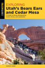 Exploring Utah's Bears Ears and Cedar Mesa: A Guide to Hiking, Backpacking, Scenic Drives, and Landmarks Cover Image