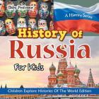 History Of Russia For Kids: A History Series - Children Explore Histories Of The World Edition Cover Image