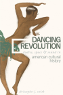 Dancing Revolution: Bodies, Space, and Sound in American Cultural History (Music in American Life) Cover Image