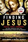 Finding Jesus: Faith. Fact. Forgery.: Six Holy Objects That Tell the Remarkable Story of the Gospels Cover Image