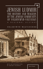 Jewish Ludmir: The History and Tragedy of the Jewish Community of Volodymyr-Volynsky: A Regional History (Jews of Poland) Cover Image