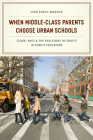 When Middle-Class Parents Choose Urban Schools: Class, Race, and the Challenge of Equity in Public Education Cover Image