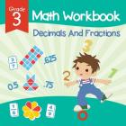 Grade 3 Math Workbook: Decimals And Fractions (Math Books) Cover Image