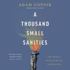 A Thousand Small Sanities Lib/E: The Moral Adventure of Liberalism Cover Image