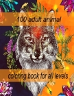 100 adult animal coloring book for all levels: An Adult Coloring Book with Lions, Elephants, Owls, Horses, Dogs, Cats, and Many More! (Animals with Pa Cover Image