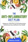 The Anti-Inflammatory Diet Plan: A Beginner's Meal Plans to Heal Inflammation, Autoimmune Issue and Revive Your Health Cover Image