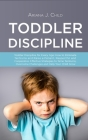 Toddler Discipline: oddler Discipline for Every Age: How to Eliminate Tantrums and Raise a Patient, Respectful and Cooperative. Effective Cover Image