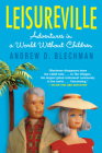 Leisureville: Adventures in a World Without Children Cover Image
