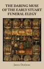 The Daring Muse of the Early Stuart Funeral Elegy Cover Image
