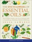 Encyclopedia of Essential Oils: The Complete Guide to the Use of Aromatic Oils in Aromatherapy, Herbalism, Health and Well-Being Cover Image