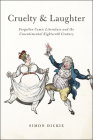 Cruelty and Laughter: Forgotten Comic Literature and the Unsentimental Eighteenth Century Cover Image