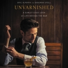 Unvarnished: A Gimlet-Eyed Look at Life Behind the Bar Cover Image