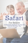 Safari For Seniors: A Beginners Guide to Surfing the Internet On Your Mac Cover Image