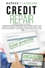 Credit Repair: a Guide For Both Beginners And Experts: Smart And Practical Secrets To Quickly Raise Your Credit Card Score And Improv Cover Image