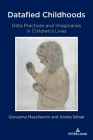 Datafied Childhoods: Data Practices and Imaginaries in Children's Lives (Digital Formations #124) Cover Image