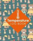 Temperature Log Book: Food Temperature Log, Room Temperature Log, Fridge Temperature Log Book, Temperature Monitoring Sheet, Cute Teddy Bear Cover Image