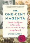 The One-Cent Magenta: Inside the Quest to Own the Most Valuable Stamp in the World Cover Image