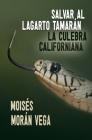 Salvar al lagarto Tamarán.: La culebra californiana Cover Image