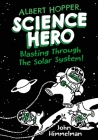 Albert Hopper, Science Hero: Blasting Through the Solar System! Cover Image