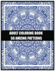 Adult Coloring Book 50 amzing patterns: For meditation, enhancing self-confidence, and reducing stress 50 mandala designs . Unleash your creative spir Cover Image