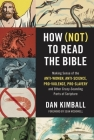 How (Not) to Read the Bible: Making Sense of the Anti-Women, Anti-Science, Pro-Violence, Pro-Slavery and Other Crazy-Sounding Parts of Scripture Cover Image