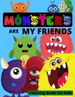 MONSTERS are my Friends - Coloring book for kids: Funny Monsters Coloring Book for kids ages 4-8 or younger Funny Coloring Books for Kids with Cute Mo Cover Image