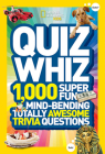 Quiz Whiz: 1,000 Super Fun, Mind-Bending, Totally Awesome Trivia Questions Cover Image