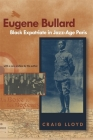 Eugene Bullard, Black Expatriate in Jazz Age Paris Cover Image