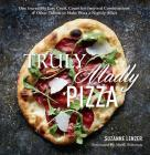 Truly Madly Pizza: One Incredibly Easy Crust, Countless Inspired Combinations & Other Tidbits to Make Pizza a Nightly Affair: A Cookbook Cover Image