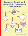 Computer Repair with Diagnostic Flowcharts Third Edition: Troubleshooting PC Hardware Problems from Boot Failure to Poor Performance Cover Image