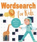 Wordsearch for Kids: Over 80 Puzzles for Hours of Fun! Cover Image